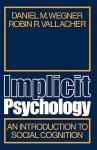 Implicit Psychology: An Introduction to Social Cognition - Daniel M. Wegner