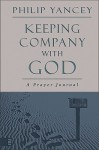 Keeping Company with God: A Prayer Journal - Philip Yancey