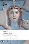 Six Tragedies (Oxford World's Classics) - Seneca, Emily Wilson