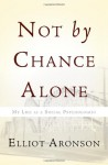 Not by Chance Alone: My Life as a Social Psychologist - Elliot Aronson