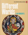 Different Worlds (An Illustrated World History, #4) - J.M. Roberts