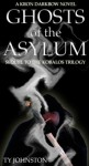Ghosts of the Asylum (Sequel to The Kobalos Trilogy - Ty Johnston