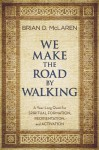 We Make the Road by Walking: A Year-Long Quest for Spiritual Formation, Reorientation, and Activation - Brian D. McLaren