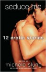 Seduce Me: 12 Erotic Stories - Michele B. Slung