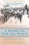 A Peace to End All Peace: The Fall of the Ottoman Empire and the Creation of the Modern Middle East - David Fromkin