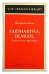 Siddhartha, Demian, and Other Writings - Hermann Hesse, Egon Schwarz, Denver Lindley, Hilda Rosner, M. Roloff, M. Lebeck, Caroline Wellbery, Ingrid Fry