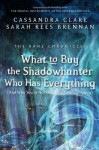 What to Buy the Shadowhunter Who Has Everything - Cassandra Clare, Sarah Rees Brennan