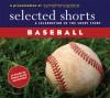 Selected Shorts: Baseball - T.C. Boyle, Roger Angell, W.P. Kinsella