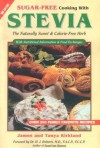 Sugar Free Cooking With Stevia: The Naturally Sweet & Calorie Free Herb (Revised 3rd Edition) - James Kirkland