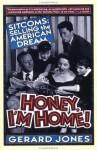 Honey, I'm Home!: Sitcoms: Selling The American Dream - Gerard Jones