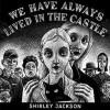 We Have Always Lived in the Castle - Shirley Jackson, Bernadette Dunne