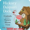 Hickory Daiquiri Dock: Cocktails with a Nursery Rhyme Twist - Tim Federle