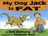 My Dog Jack Is Fat - Eve Bunting, Michael Rex
