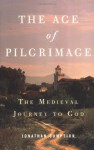 The Age of Pilgrimage: The Medieval Journey to God - Jonathan Sumption