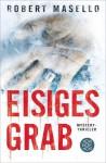 Eisiges Grab: Mystery-Thriller - Robert Phillip Masello, Maria Poets