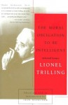 The Moral Obligation to Be Intelligent: Selected Essays of Lionel Trilling - Lionel Trilling, Leon Wieseltier