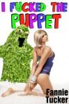 I Fucked the Puppet - Fannie Tucker