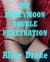 My Honeymoon Double Penetration: A Bride Sex Wife Share Erotica Story - Alice Drake