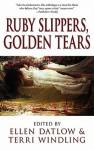 Ruby Slippers, Golden Tears - Ellen Datlow, Terri Windling, Kathe Koja, Ellen Steiber