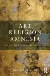 Art, Religion, Amnesia: The Enchantments of Credulity - Donald Preziosi