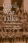 Civil War Talks: Further Reminiscences of George S. Bernard and His Fellow Veterans - George S. Bernard, Hampton Newsome, John Horn