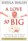 A Love So Big: Anchoring Your Child to the Heart of God - Sheila Walsh