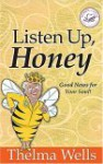 Listen Up, Honey: Good News for Your Soul! - Thelma Wells