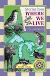 Stories from Where We Live -- The Great Lakes - Sara St. Antoine, Paul Mirocha, Trudy Nicholson