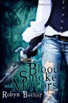 Blood, Smoke and Mirrors - Robyn Bachar