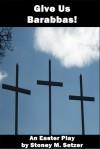 Give Us Barabbas! - Stoney M. Setzer