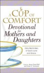 A Cup of Comfort Devotional for Mothers and Daughters: Daily Reminders of God's Love and Grace - James Stuart Bell Jr., Susan B. Townsend