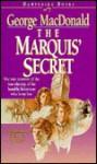 The Marquis' Secret - George MacDonald, Michael Phillips