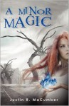 A Minor Magic - Justin R. Macumber