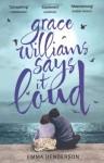 Grace Williams Says It Loud - Emma Henderson