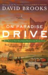 On Paradise Drive: How We Live Now (And Always Have) in the Future Tense - David Brooks
