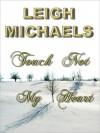 Touch Not My Heart - Leigh Michaels