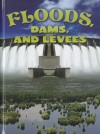Floods, Dams, and Levees - Joanne Mattern