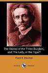 The Stories of the Three Burglars, and the Lady, or the Tiger? (Dodo Press) - Frank R. Stockton