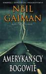 Amerykańscy bogowie - Neil Gaiman, Paulina Braiter