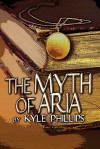 The Myth of Aria - Kyle Phillips