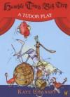 Humble Tom's Big Trip: A Tudor Play - Kaye Umansky