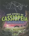 The Story of Cassiopeia: A Roman Constellation Myth - Thomas Kingsley Troupe, Robert Squier
