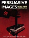 Persuasive Images: Posters of War and Revolution from the Hoover Institution Archives - Peter Paret, Beth Irwin Lewis, Paul Paret