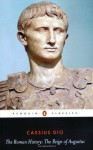 The Roman History: The Reign of Augustus - Cassius Dio, John Carter, Ian Scott-Kilvert