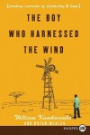 The Boy Who Harnessed the Wind: Creating Currents of Electricity and Hope - William Kamkwamba, Bryan Mealer