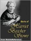 Works of Harriet Beecher Stowe - Harriet Beecher Stowe