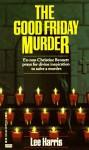 The Good Friday Murder - Lee Harris