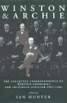 Winston and Archie: The Letters of Sir Archibald Sinclair and Winston S. Churchill, 1915-1960 - Ian Hunter
