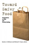 Toward Safer Food: Perspectives on Risk and Priority Setting - Sandra Hoffmann, Michael R. Taylor