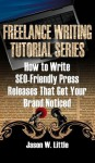 How to Write SEO-Friendly Press Releases That Get Your Brand Noticed (Freelance Writing Tutorial Series) - Jason Little